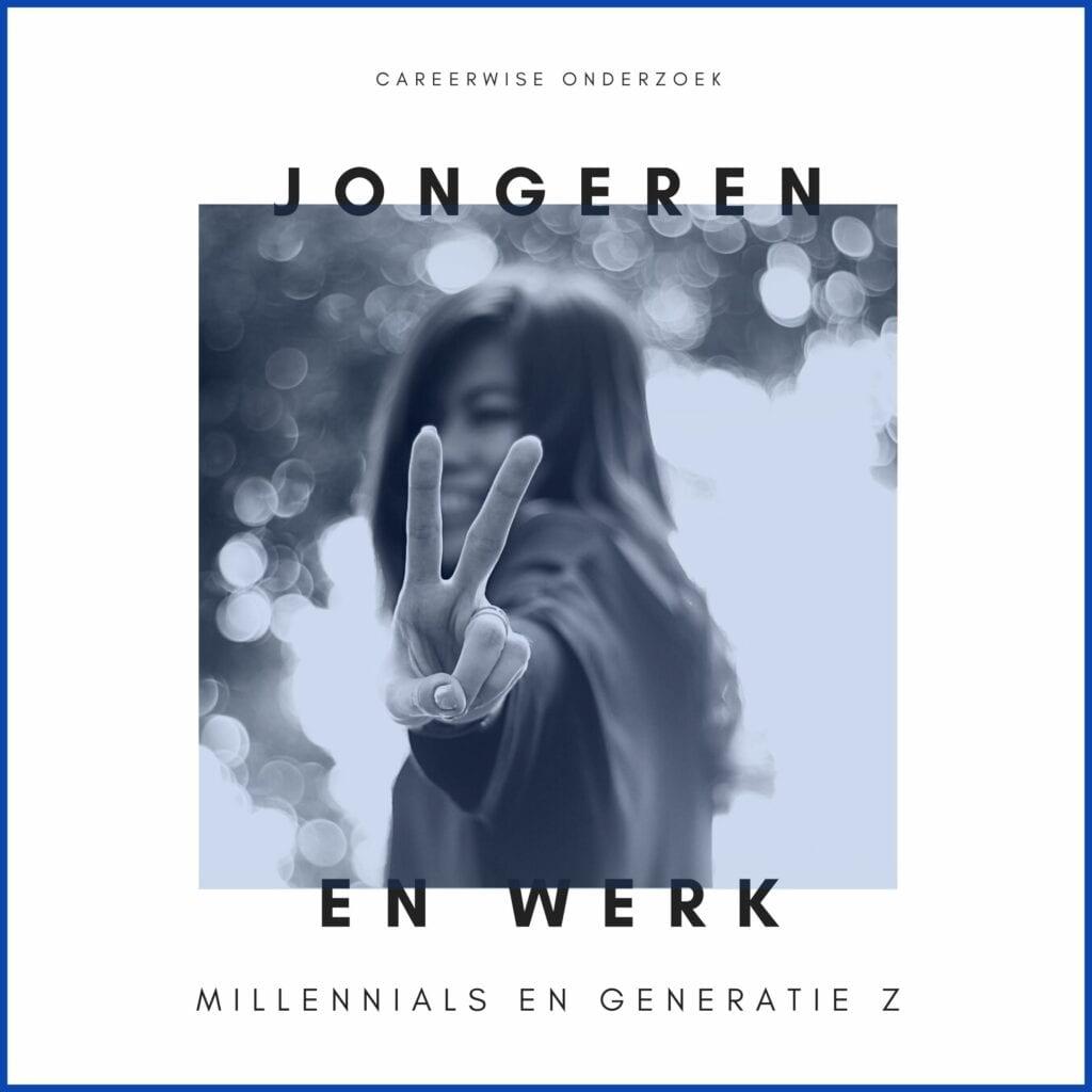CAREERWISE ONDERZOEK - MILLENNIALS EN GENERATIE Z - JONGEREN EN WERK -